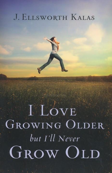 BOOK STUDY: I Love Growing Older, But I'll Never Grow Old by J. Ellsworth Kalas