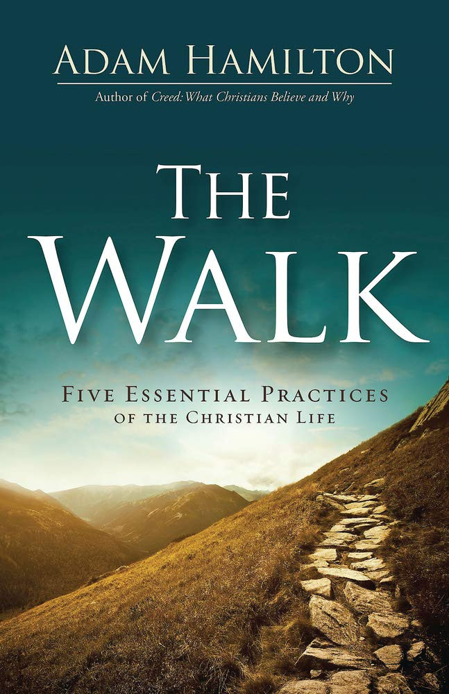 BOOK STUDY: The Walk: Five Essential Practices of the Christian Life by Adam Hamilton